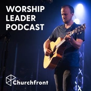 Churchfront Worship Leader Podcast