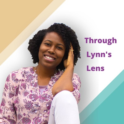 Through Lynn's Lens Podcast
