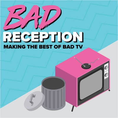 Bad Reception: Making the Best of Bad TV | Podbay