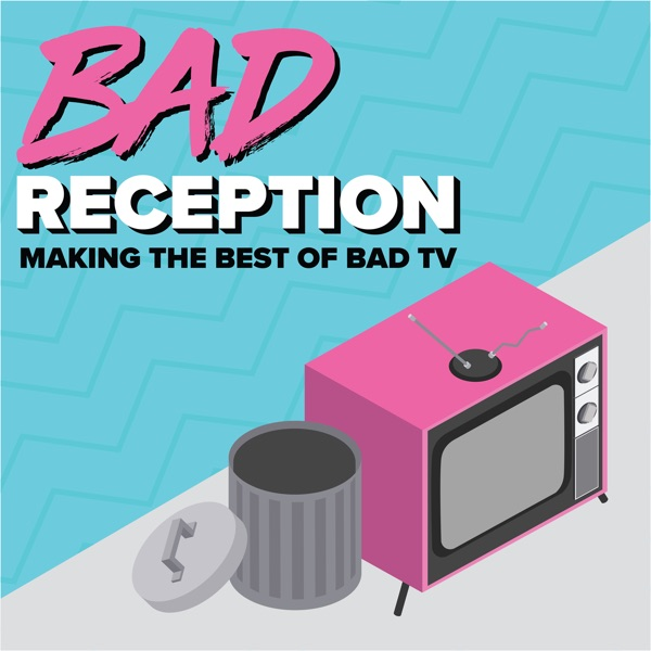 Bad Reception: Making the Best of Bad TV   Podbay
