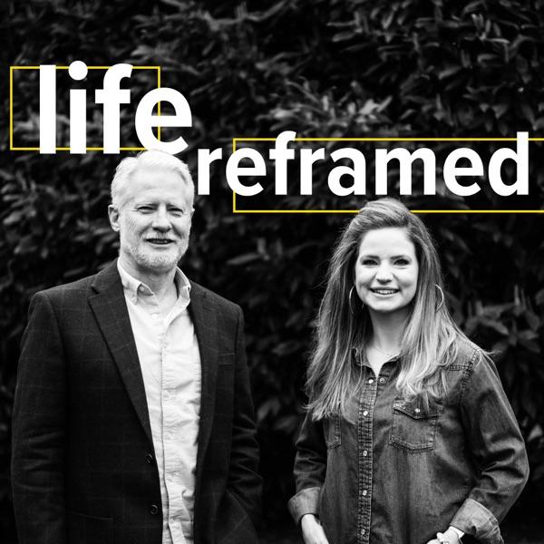 Life Reframed podcast show image