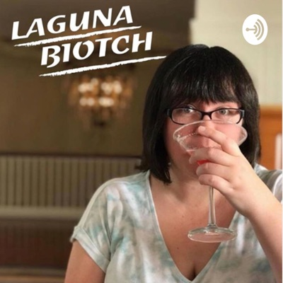 Laguna Biotch: A Recap & Pop Culture Podcast:Laguna Biotch