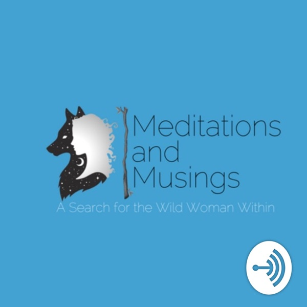 Meditations and Musings a Search for the Wild Woman Within