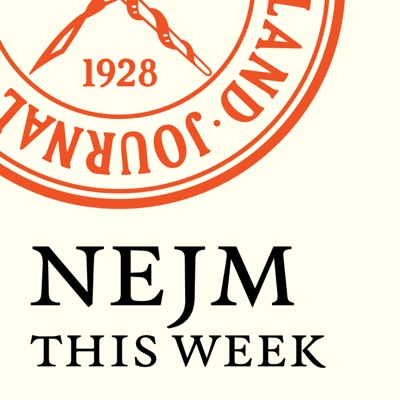 NEJM This Week — Audio Summaries:The New England Journal of Medicine