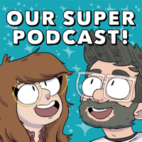 Our Super Podcast! podcast