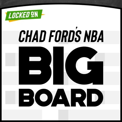 Chad Ford's NBA Big Board - NBA Draft Podcast:Locked On Podcast Network, Chad Ford