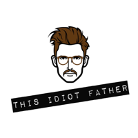 This Idiot Father podcast