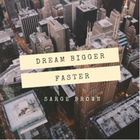 Dream Bigger Faster with Sarge podcast
