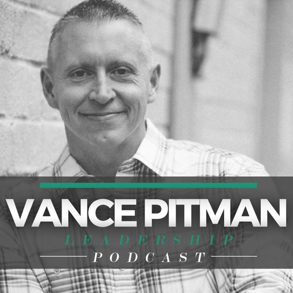 Vance Pitman Leadership Podcast