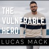 The Vulnerable Hero with Lucas Mack
