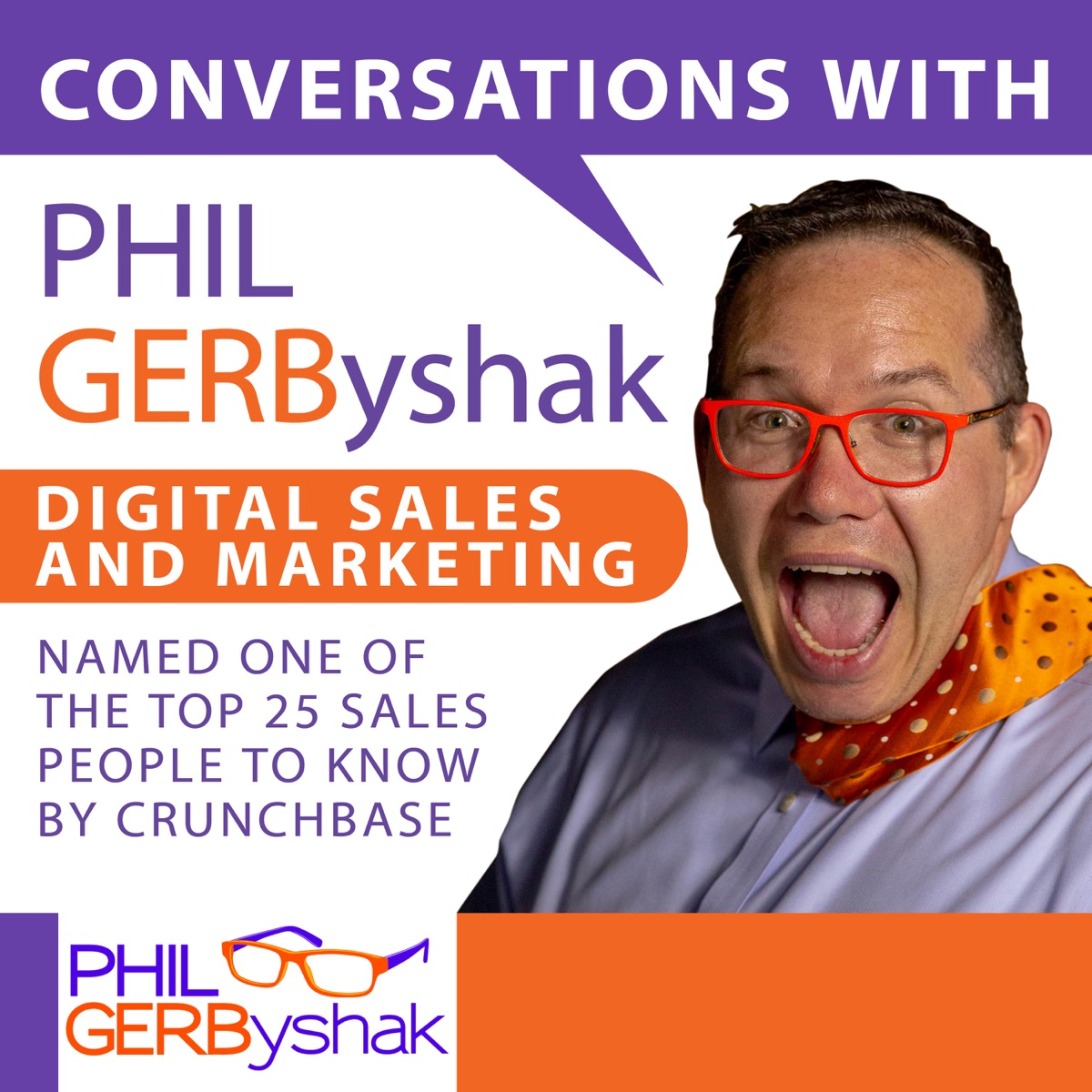 Conversations with Phil Gerbyshak - Sales, Leadership and Tech Skills to Improve Your Sales and Your Self