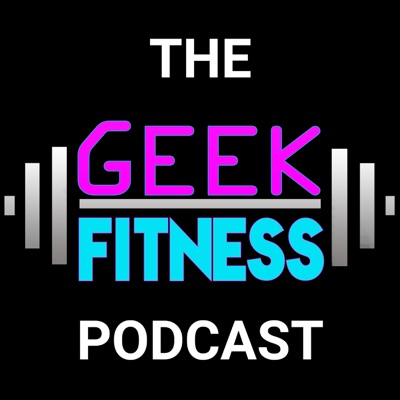 The Geek Fitness Podcast