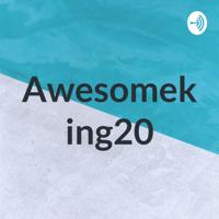 Awesomeking20 podcast