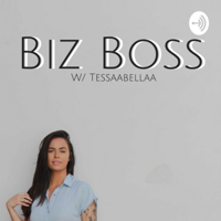 Biz Boss w/ Tessaabellaa podcast