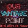 Our Vantage Point - Retro Wrestling Podcast artwork