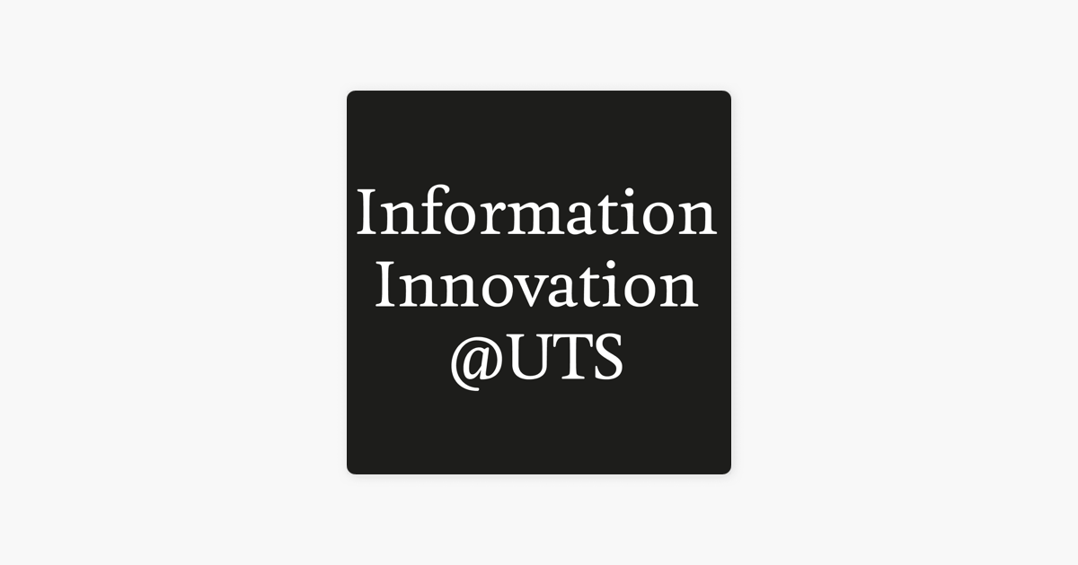 Information Innovation Uts On Apple Podcasts