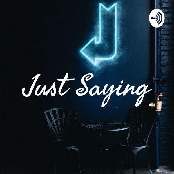 Just Saying