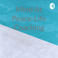 Mind At Peace-Life Coaching podcast