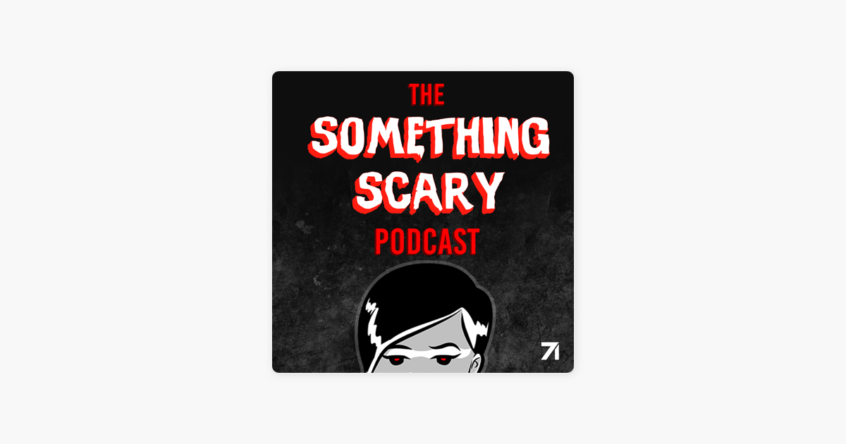 Something Scary on Apple Podcasts