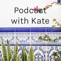 Podcast with Kate podcast