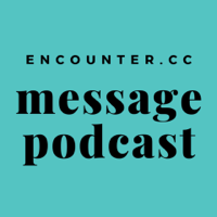 Encounter Message Podcast podcast