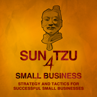 Sun Tzu 4 Small Business |  Strategy and Tactics, Technology and Leadership, Management and Marketing for Small Business Owne podcast