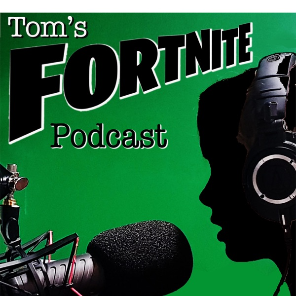 Toms Fortnite Podcast