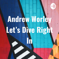 Andrew Worley Let's Dive Right In podcast