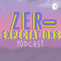 Zero Expectations Podcast podcast