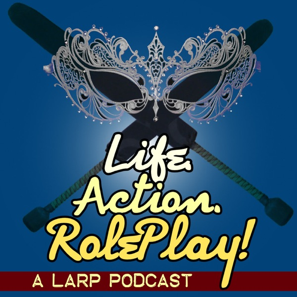 Life  Action  RolePlay! A LARP Podcast – Podcast – Podtail