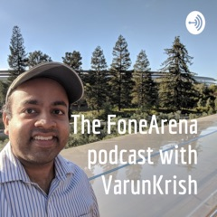 The FoneArena podcast with VarunKrish