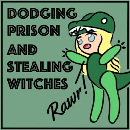 Dodging Prison and Stealing Witches on Apple Podcasts