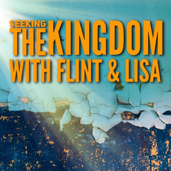 Seeking The Kingdom With Flint & Lisa