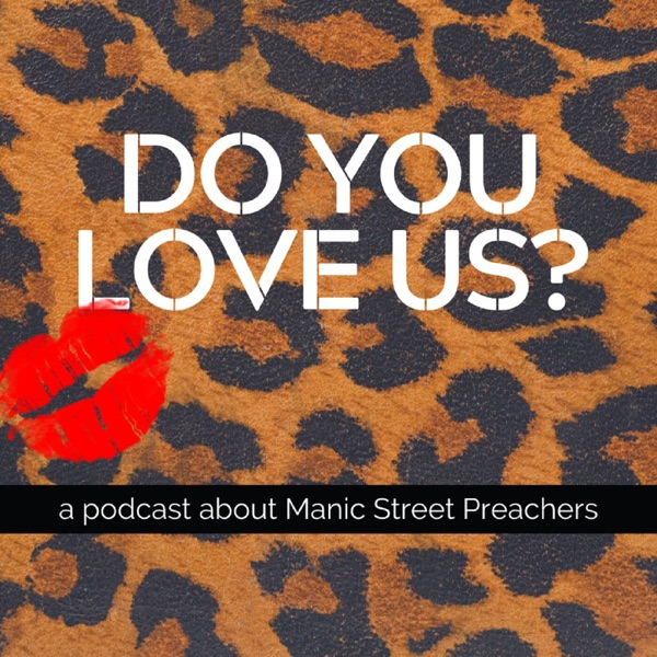 Do You Love Us?: A Podcast About Manic Street Preachers