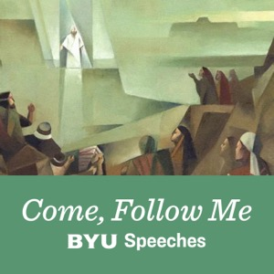 Come, Follow Me: BYU Speeches Podcast