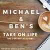 Michael and Ben's Take On Life! artwork