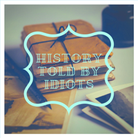 History Told By Idiots podcast