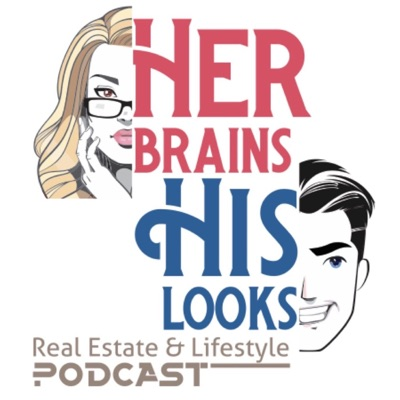 Her Brains His Looks Real Estate & Lifestyle Podcast