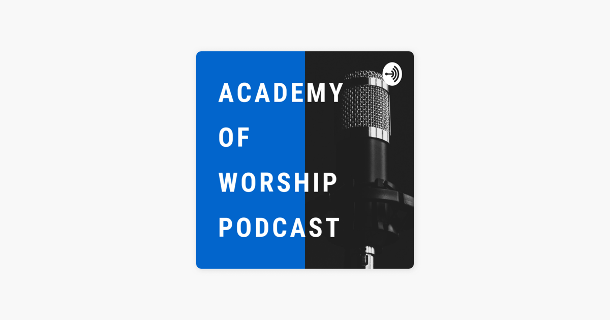 Academy of Worship Podcast on Apple Podcasts