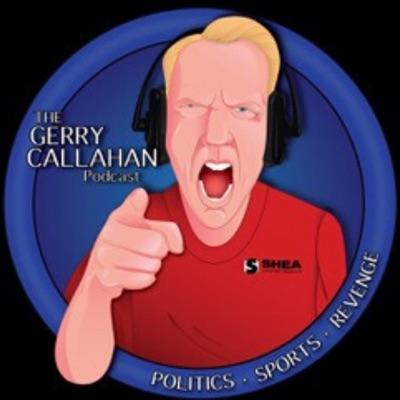 The Gerry Callahan Podcast:Gerry Callahan
