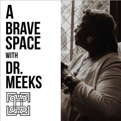 A Brave Space with Dr. Meeks