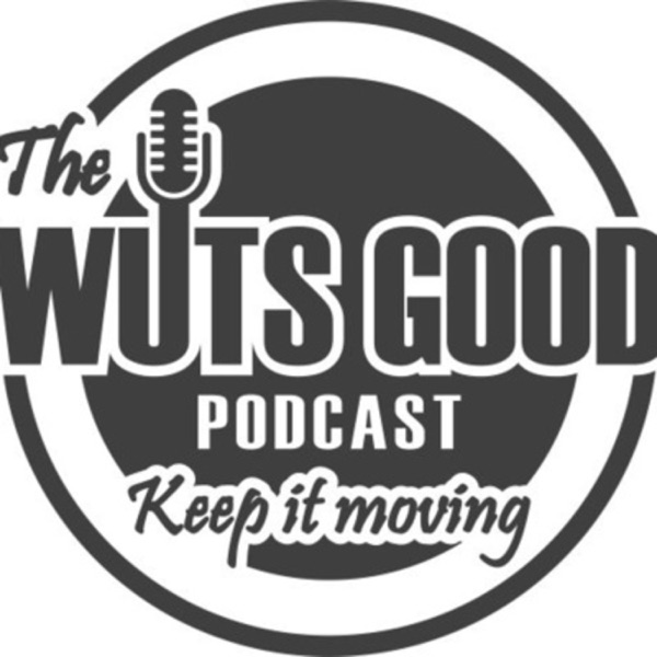 The Wuts Good Podcast
