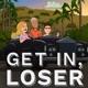 Get In, Loser