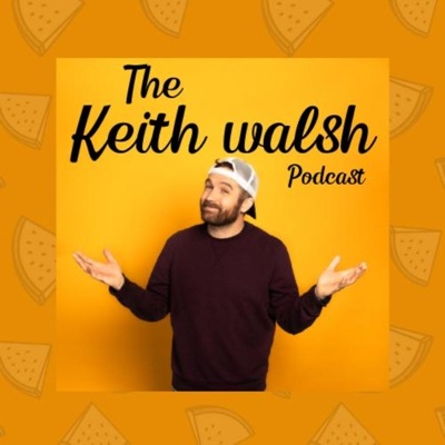 The Keith Walsh Podcast:Keith Walsh Podcast