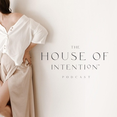 The House of Intention Podcast
