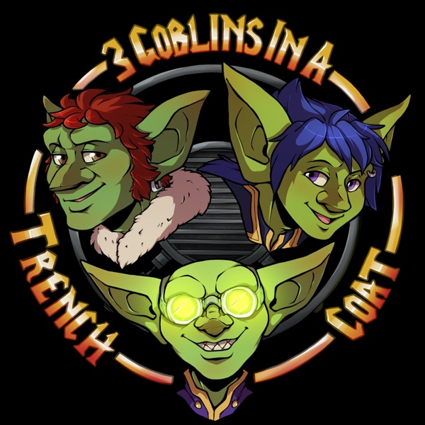 3 Goblins in a Trench Coat Podcast