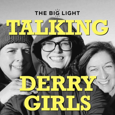 Talking Derry Girls:The Big Light