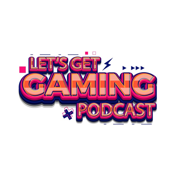 Let's Get Gaming Podcast Artwork