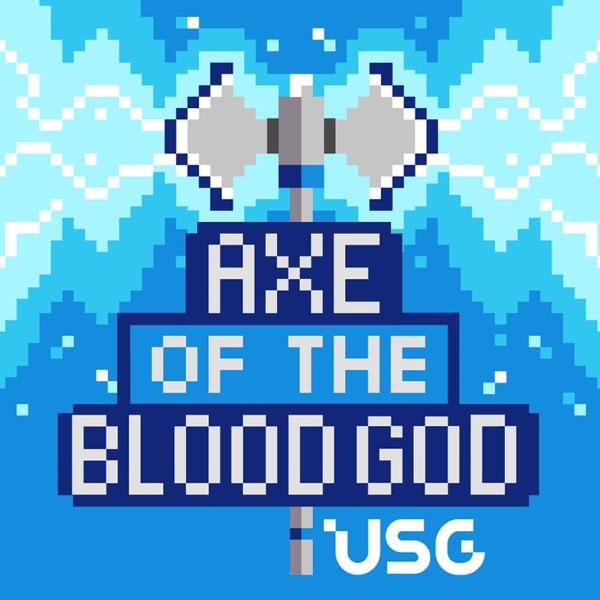 Axe of the Blood God: USG's Official RPG Podcast