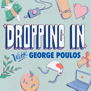 Dropping in w/ George Poulos